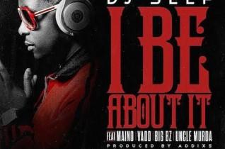 Dj Self Feat Maino, Vado, Uncle Murda & Big Bz – I Be About It